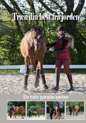 Træn din hest fra jorden Karina Watson Olsen 9788793664074