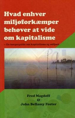 Hvad enhver miljøforkæmper behøver at vide om kapitalisme Fred Magdoff, John Bellamy Foster 9788787603690