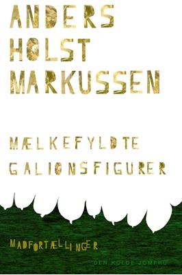 Mælkefyldte Galionsfigurer Anders Holst Markussen 9788799638307