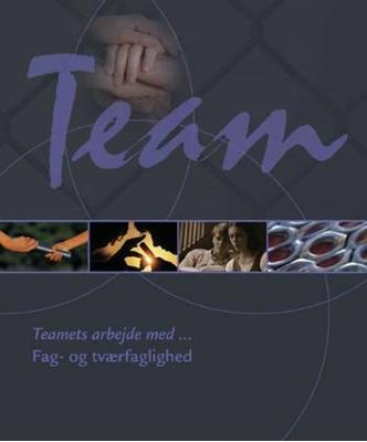 Teamets arbejde med - fag- og tværfaglighed Ove Outzen, Marie-Louise Outzen 9788762406599