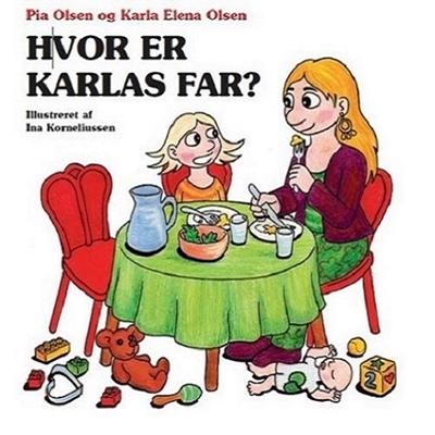 Hvor er Karlas far? Pia Olsen, Karla Elena Olsen 9788799969616