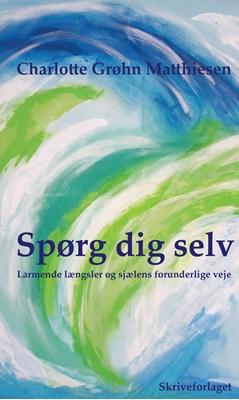 Spørg dig selv Charlotte Grøhn Matthiesen 9788792573148