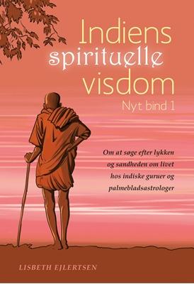 Indiens spirituelle visdom, Nyt bind 1 Lisbeth Ejlertsen 9788799960804