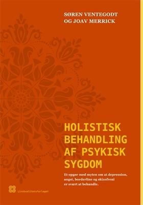 Holistisk behandling af psykisk sygdom. Søren Ventegodt, Joav Merrick 9788790190484