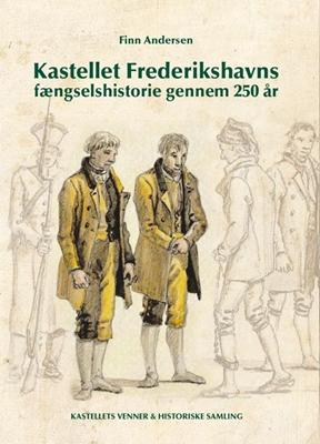 Kastellet Frederikshavns fængselshistorie gennem  250 år Finn Andersen 9788790975180
