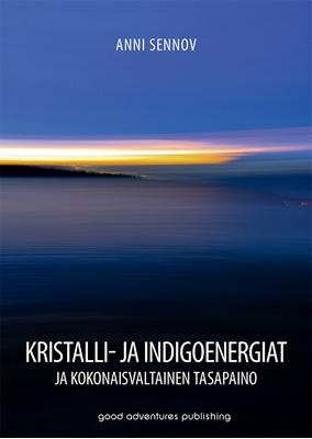 Kristalli- ja indigoenergiat ja kokonaisvaltainen tasapaino Anni Sennov 9788792549273
