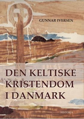 Den Keltiske Kristendom i Danmark Gunnar Iversen 9788793321878