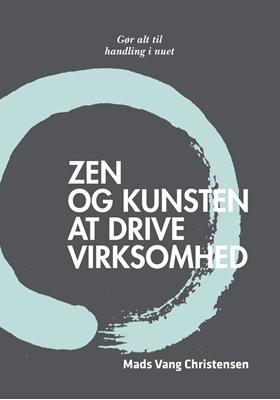 Zen og kunsten at drive virksomhed Mads Vang Christensen 9788793201002