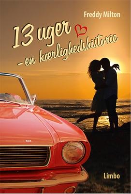 13 uger - en kærlighedshistorie Freddy Milton 9788792847218
