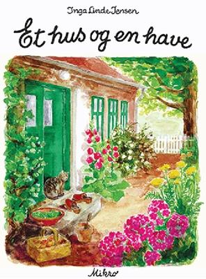 Et hus og en have Inga Linde Jensen 9788770461931