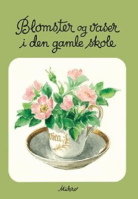 Blomster og vaser i den gamle skole Inga Linde Jensen 9788770461948