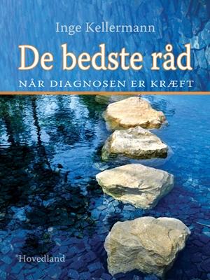 De bedste råd, når diagnosen er kræft Inge Kellermann 9788770704182