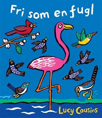 Fri som en fugl Lucy Cousins 9788771614039