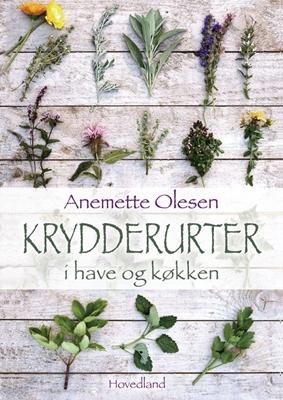 Krydderurter i have og køkken Anemette Olesen 9788770703963