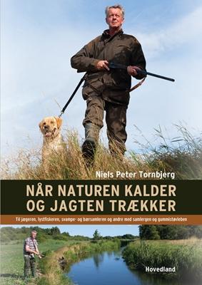 Når naturen kalder og jagten trækker Niels Peter Tornbjerg 9788770703765