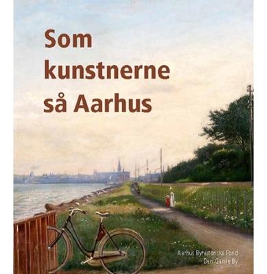 Som kunstnerne så Aarhus Henrik Fode, Claus P. Navntoft 9788791324475