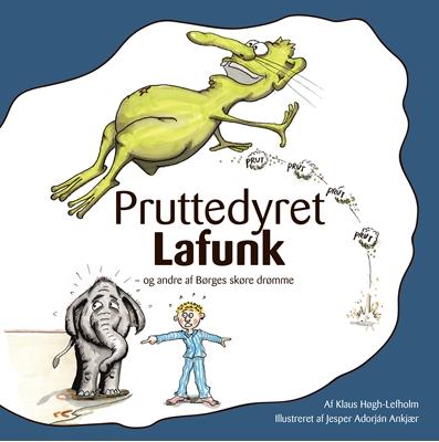 Pruttedyret Lafunk - og andre af Børges skøre drømme Klaus Høgh-Lefholm 9788793327023