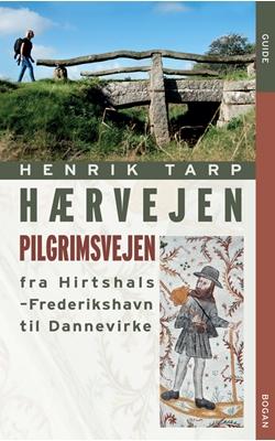 Hærvejen - pilgrimsvejen fra Hirthshals til Dannevirke Henrik Tarp 9788770705844