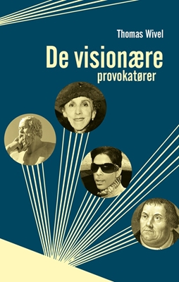 De visionære provokatører Thomas Wivel 9788771714371