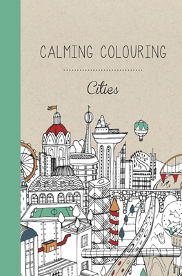 Calming Colouring CITIES Rosie Goodwin, Alice Chadwick 9788793271623
