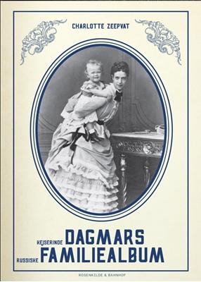 Kejserinde Dagmars russiske familiealbum Charlotte Zeepvat 9788771281101