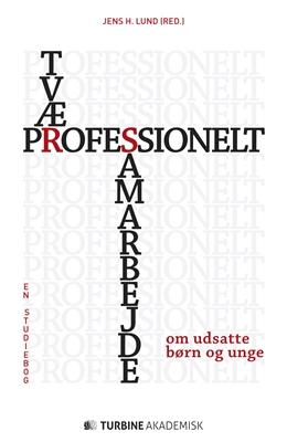 Tværprofessionelt samarbejde om udsatte børn og unge Jens H. Lund (red.) 9788740611007