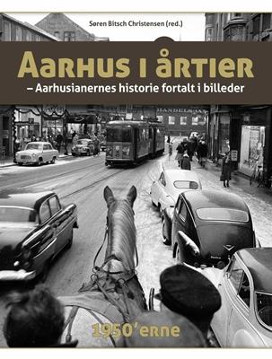 Aarhus i årtier - 50'erne Søren Bitsch Christensen (red.) 9788740612080