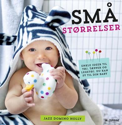Små størrelser: Enkle ideer til tøj, tæpper og legetøj du kan sy til din baby  9788740605785