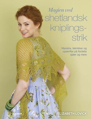 Magien ved Shetlandsk kniplingsstrik Elizabeth Lovick 9788740605150
