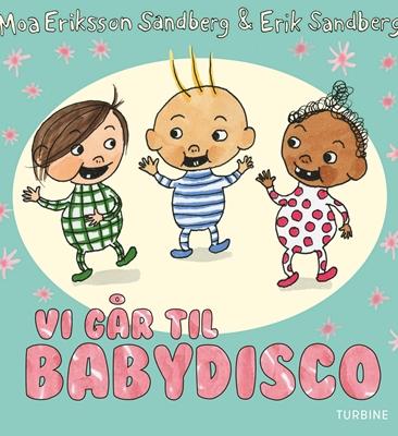 Vi går til babydisco Moa Eriksson Sandberg 9788740617245