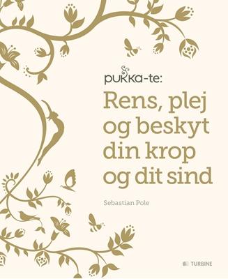 Pukka-te: Rens, plej og beskyt din krop og dit sind Sebstian Pole 9788740616385