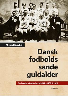 Dansk fodbolds sande guldalder Michael Kjærbøl 9788740621716