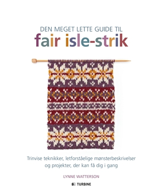 Den meget lette guide til Fair Isle Strik Lynne Watterson 9788740611694
