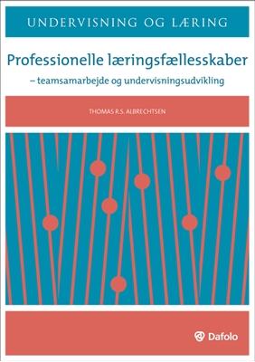 Professionelle læringsfællesskaber Thomas R. S. Albrechtsen 9788772817200