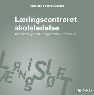 Læringscentreret skoleledelse Tænketeknologier til forskningsinformeret skoleledelse Helle Bjerg, Dorthe Staunæs 9788771600902
