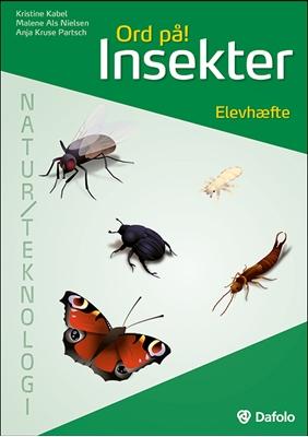 Ord på! Insekter. Elevhæfte Natur/teknologi (incl. hjemmeside) Kristine Kabel, Anja Kruse Partsch, Malene Als Nielsen 9788771600261