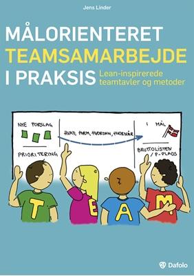 Målorienteret teamsamarbejde i praksis. Lean-inspirerede teamtavler og metoder (inkl. digitale redskaber/hjemmeside) Jens Linder 9788771600094