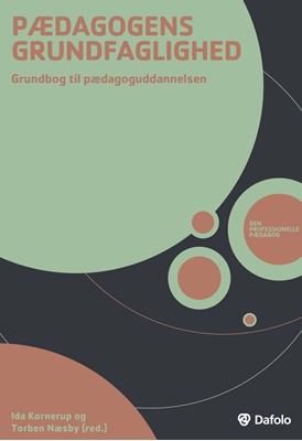 Pædagogens grundfaglighed. Grundbog til pædagoguddannelsen (inkl. hjemmeside) Ekstern redaktion: Ida Kornerup, Torben Næsby 9788771600162