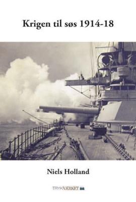 Krigen til søs 1914-18 Niels Holland 9788793063891