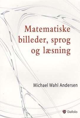 Matematiske billeder, sprog og læsning Michael Wahl Andersen 9788772813011