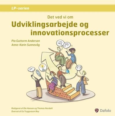 Det ved vi om udviklingsarbejde og innovationsprocesser Pia Guttorm Andersen, Anne-Karin Sunnevåg 9788772815145