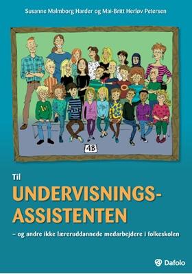 Til undervisningsassistenten - og andre ikke læreruddannede medarbejdere i folkeskolen Mai-Britt Herløv Petersen, Susanne Malmborg Harder 9788772816692
