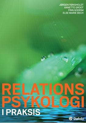 Relationspsykologi i praksis Finn Godrim, Annette Groot, Jørgen Rønsholdt, Else Marie Bech 9788772819471