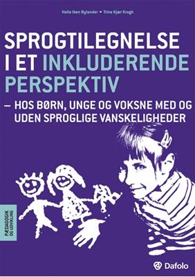 Sprogtilegnelse i et inkluderende perspektiv Trine Kjær Krogh, Helle Iben Bylander 9788772818504