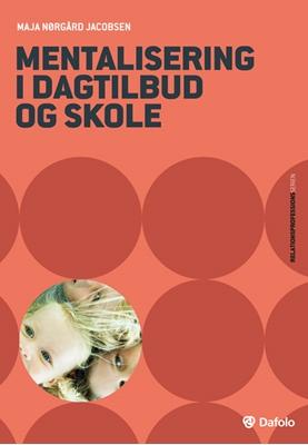 Mentalisering i dagtilbud og skole Maja Nørgård Jacobsen 9788771601190