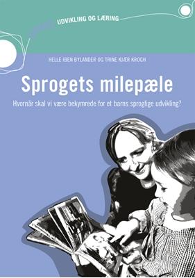 Sprogets milepæle - Hvornår skal vi være bekymrede for et barns sproglige udvikling? (inkl. hjemmeside) Trine Kjær Krogh, Helle Iben Bylander 9788772819334
