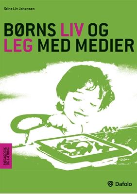 Børns liv og leg med medier Stine Liv Johansen 9788772819891