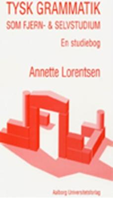 Tysk grammatik som fjern- og selvstudium - en studiebog Annette Lorentsen 9788773078235