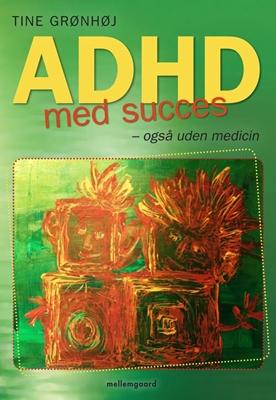 ADHD med succes – også uden medicin Tine Grønhøj 9788793126916