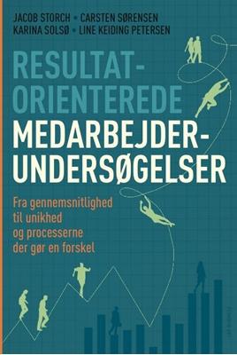 Resultatorienterede medarbejderundersøgelser Carsten Sørensen, Jacob Storch, Line Keiding Petersen, Karina Solsø 9788711417331